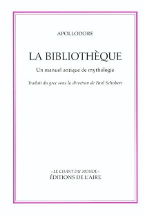 La bibliothèque d'Apollodore : un manuel antique de mythologie -