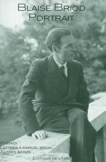 Blaise Briod, portrait : lettres à Marcel Brion, 1927-1957, autres écrits - BlaiseBriod