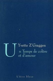 Un temps de colère et d'amour - YvetteZ'Graggen