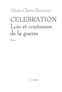 Célébration, lois et coutumes de la guerre - Marie-ClaireDewarrat
