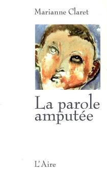 La parole amputée - MarianneClaret