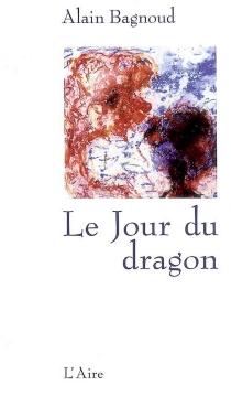 Le jour du dragon - AlainBagnoud