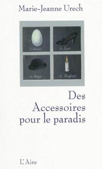 Des accessoires pour le paradis - Marie-JeanneUrech