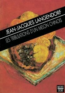 Les tribulations d'un melon chinois - Jean-JacquesLangendorf