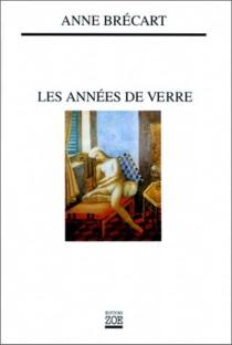 Les années de verre - AnneBrécart
