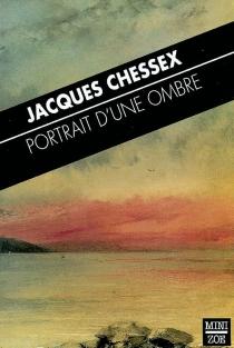 Portrait d'une ombre - JacquesChessex