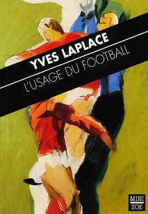 L'usage du football - Yves Laplace