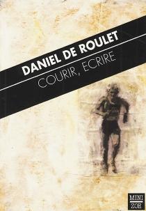 Courir, écrire - Daniel deRoulet