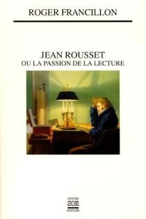Jean Rousset ou La passion de la lecture - RogerFrancillon