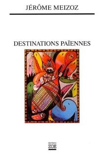 Destinations païennes - JérômeMeizoz