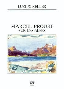 Marcel Proust sur les Alpes - LuziusKeller
