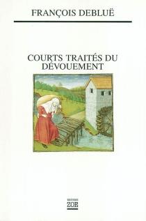 Courts traités du dévouement - FrançoisDebluë