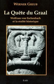 La quête du Graal : Wolfram von Eschenbach et la réalité historique - WernerGreub