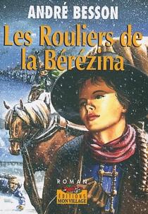 Les rouliers de la Bérézina - AndréBesson