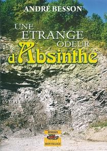 Une étrange odeur d'absinthe - AndréBesson
