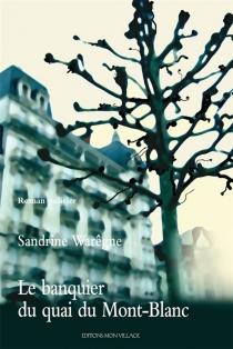 Le banquier du quai du Mont-Blanc : roman policier - SandrineWarêgne