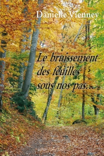 Le bruissement des feuilles sous nos pas... - DanielleVienney