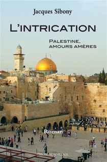 L'intrication : Palestine, amours amères - Jacques Sibony