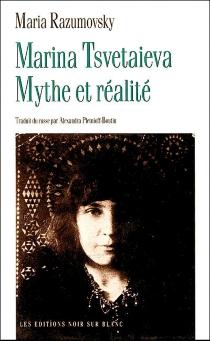 Marina Tsvetaieva : mythe et réalité - MariaRazumovsky