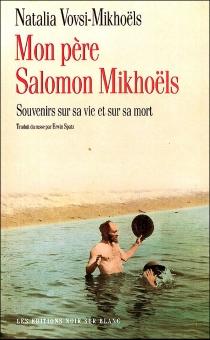 Mon père Salomon Mikhoëls : souvenirs sur sa vie et sur sa mort - NataliaVovsi-Mikhoëls