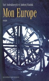 Mon Europe : essais - YuriAndrukhovych