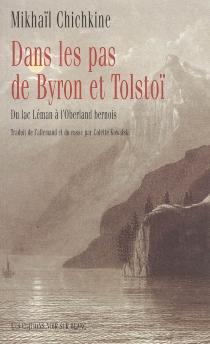 Dans les pas de Byron et Tolstoï : du lac Léman à l'Oberland bernois - MikhaïlChichkine