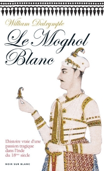 Le Moghol blanc - William Dalrymple
