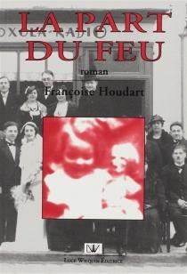 La part du feu - FrançoiseHoudart