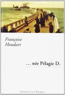 Née Pélagie D. - FrançoiseHoudart