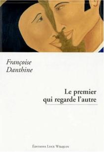 Le premier qui regarde l'autre - FrançoiseDanthine
