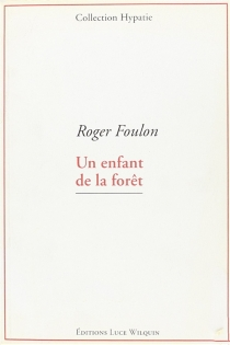 Un enfant de la forêt - RogerFoulon