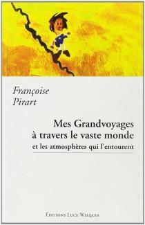 Mes grands voyages à travers le vaste monde et les atmosphères qui l'entourent - FrançoisePirart
