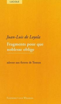 Fragments pour que noblesse oblige : adresse aux fistons de Tonton - Juan Luis deLoyola