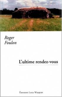L'ultime rendez-vous - RogerFoulon