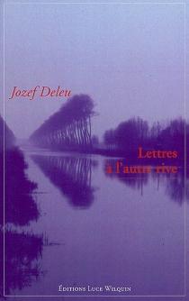 Lettres à l'autre rive - JozefDeleu