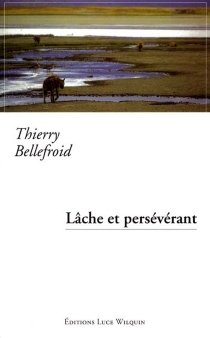 Lâche et persévérant - ThierryBellefroid
