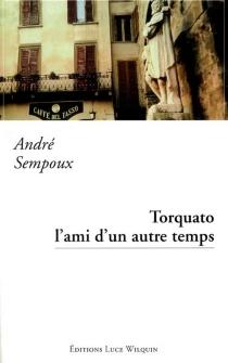 Torquato : l'ami d'un autre temps - AndréSempoux