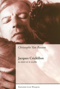 Jacques Crickillon : la vision et le souffle - ChristopheVan Rossom