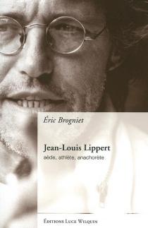 Jean-Louis Lippert : aède, athlète, anachorète - ÉricBrogniet