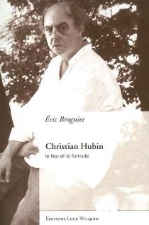 Christian Hubin : le lieu et la formule - ÉricBrogniet