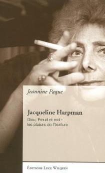 Jacqueline Harpman : Dieu, Freud et moi : les plaisirs de l'écriture - JeanninePaque