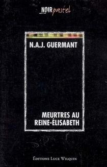 Meurtres au Reine-Elisabeth - N. A. J.Guermant