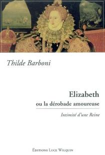 Elisabeth ou La dérobade amoureuse : intimité d'une reine - ThildeBarboni