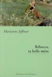 Rébecca, ta belle-mère - MarianneJeffmar