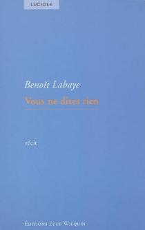 Vous ne dites rien : récit - BenoîtLabaye