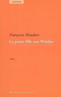 La petite fille aux Walalas : récit - FrançoiseHoudart