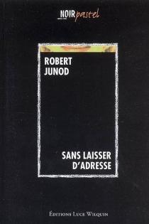 Sans laisser d'adresse - RobertJunod