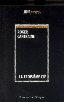 La troisième clé - RogerCantraine