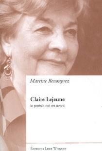 Claire Lejeune : la poésie est en avant - MartineRenouprez