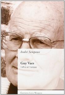 Guy Vaes, romancier : l'effroi et l'extase - AndréSempoux